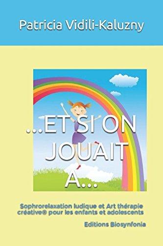ET SI ON JOUAIT A...: Sophrorelaxation ludique et Art thérapie créative pour les enfants et adolescents