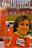 Alain Prost Maître de son destin
