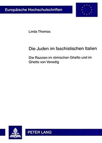 Die Juden im faschistischen Italien: Die Razzien im r????mischen Ghetto und im Ghetto von Venedig (Europ????ische Hochschulschriften / European University ... Universitaires Europ????ennes) (German Edition) by Linda Thomas (2008-12-09)