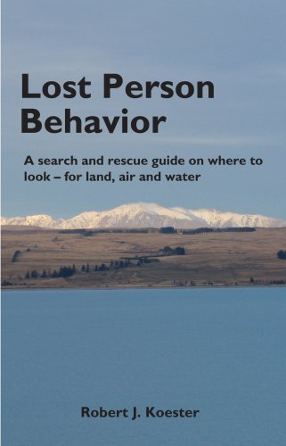 Lost Person Behavior: A search and rescue guide on where to look - for land, air and water by Robert J. Koester (2008) Spiral-bound