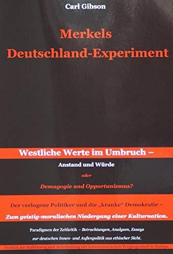 Merkels Deutschland-Experiment: Westliche Werte im Umbruch - Anstand und Würde oder Demagogie und Opportunismus? Der verlogene Politiker und die ... und Kritisches zum Zeitgeschehen)