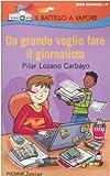 Scarica Libro Da grande voglio fare il giornalista (PDF,EPUB,MOBI) Online Italiano Gratis