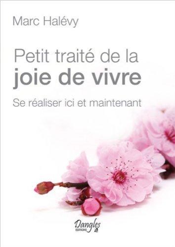 Petit Traité De La Joie De Vivre Se Réaliser Ici Et Maintenant De Marc Halévy 2012 Broché [Pdf/ePub] eBook