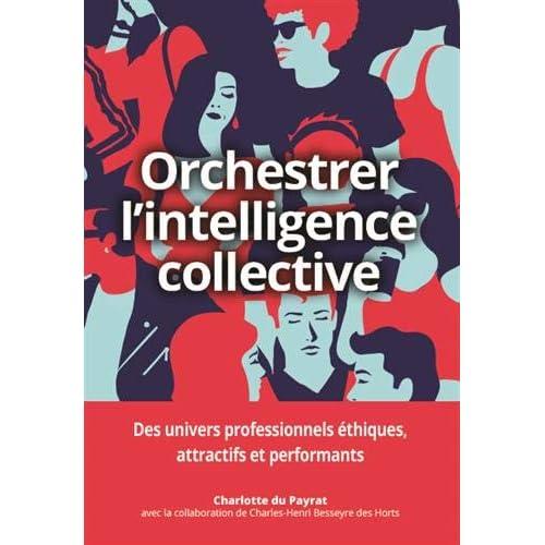 Orchestrer l'intelligence collective : Des univers professionnels éthiques, attractifs et performants