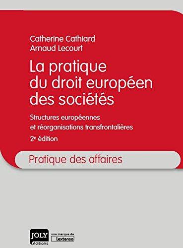 Pratique du droit européen des sociétés. Structures européennes et réorganisations transfrontalières