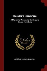Builder's Hardware: A Manual for Architects, Builders and House Furnishers