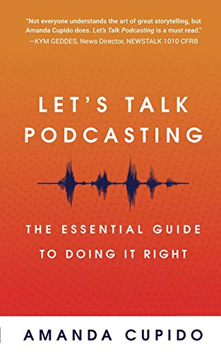 Let's Talk Podcasting: The Essential Guide to Doing it Right (English Edition) por Amanda Cupido