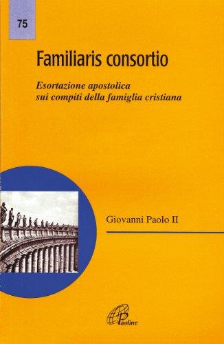 Familiaris consortio. Esortazione apostolica sui compiti della famiglia cristiana nel mondo di oggi