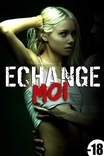 Echange-Moi : (Érotique, HARD, Cuckhold, Adultère, Plan A Trois, Echangisme, Fantasme, Tabou) par Collectif des Étudiantes en Chaleur