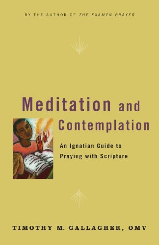 Meditation and Contemplation: An Ignatian Guide to Praying with Scripture (Crossroad Book) por Timothy M. Gallagher OMV