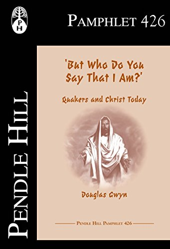 but-who-do-you-say-that-i-am-quakers-and-christ-today-pendle-hill-pamphlets-book-426-english-edition
