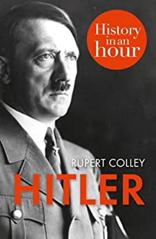Hitler: History in an Hour by [Colley, Rupert]
