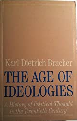 The Age of Ideologies: A History of Political Thought in the Twentieth Century by Karl Dietrich Bracher (1985-12-01)
