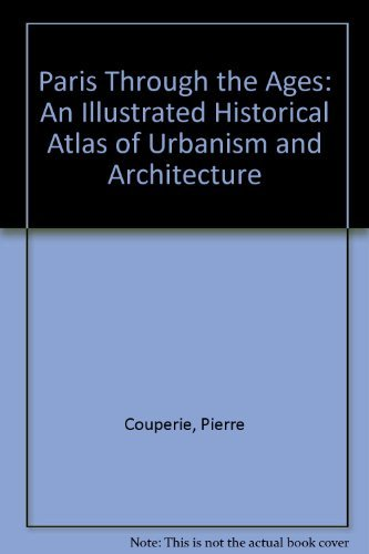 Paris Through the Ages: An Illustrated Historical Atlas of Urbanism and Architecture by Pierre Couperie (1971-09-02) por Pierre Couperie