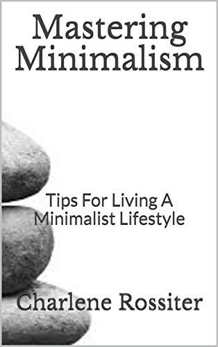 Mastering Minimalism: Tips For Living A Minimalist Lifestyle (English Edition)