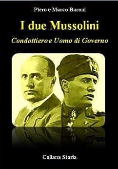 I due Mussolini - Condottiero e Uomo di Governo (Storia) di [Baroni, Piero, Baroni, Marco]