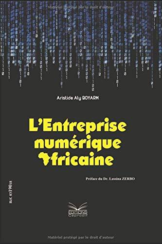 L'entreprise Numérique Africaine: Développer son business avec le numérique par Aristide Aly BOYARM