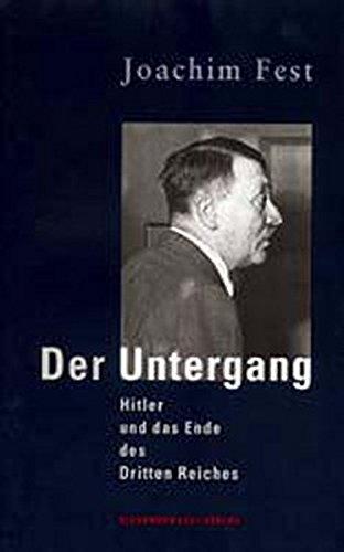 Der Untergang: Hitler und das Ende des Dritten Reiches. Eine historische Skizze