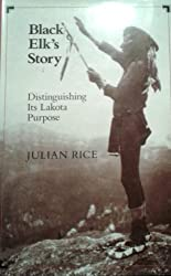 Black Elk's Story: Distinguishing its Lakota Purpose by Julian Rice (1992-11-26)