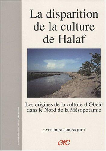 La disparition de la culture de Halaf Les origines de la culture d'Obeid dans le nord de la Mésopotamie par Catherine Breniquet