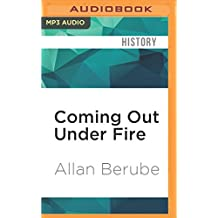 Coming Out Under Fire: The History of Gay Men and Women in World War LL