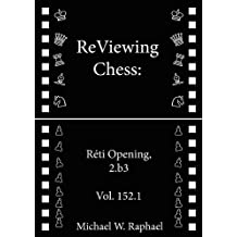 ReViewing Chess: Reti, 2.b3, Vol. 152.1 (ReViewing Chess: Openings) (English Edition)