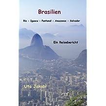 Brasilien Rio - Iguacu - Pantanal - Amazonas - Salvador: Ein Reisebericht