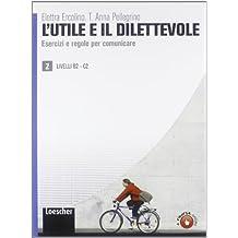 L'utile  e il dilettevole  2: Eserciziario Vol. 2 - B2-C2