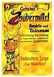 Geheime Zaubermittel, Amulette und Talismane. Vollständige Darstellung der frühgeschichtlichen, mittelalterlichen und neuzeitlichen Zaubermittel....