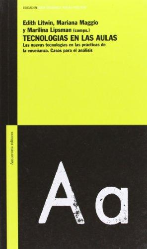 Tecnologías en las aulas: Casos para análisis (Educación: Nuevas enseñanzas, nuevas prácticas) por Edith Litwin