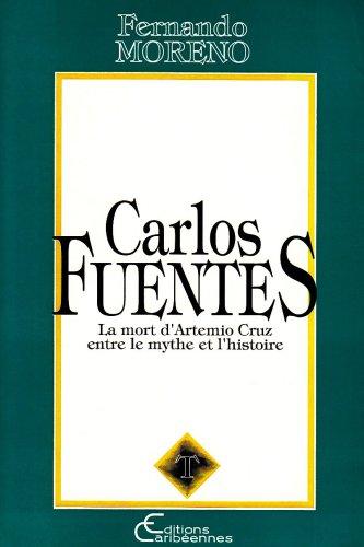 Carlos Fuentes : la mort d'Artemio Cruz, entre le mythe et l'histoire par Fernando Moreno
