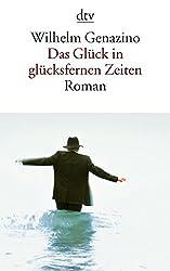 Das Glück in glücksfernen Zeiten: Roman