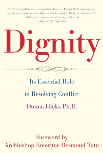 Dignity: Its Essential Role in Resolving Conflict por Donna Hicks