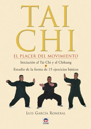 Tai Chi: Tai Chi el Placer Del Movimiento