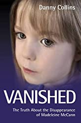 Vanished - The Truth About the Disappearance of Madeline McCann: The Truth About the Disappearance of Madeleine McCann