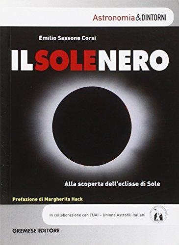 Il sole nero. Alla scoperta dell'eclisse di sole