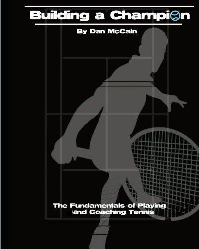 Building a Champion: The Fundamentals of Playing & Coaching Tennis by Dan McCain (2011-07-23) par Dan McCain