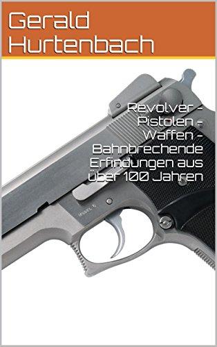 Descargar Epub Gratis Revolver - Pistolen - Waffen - Bahnbrechende Erfindungen aus über 100 Jahren