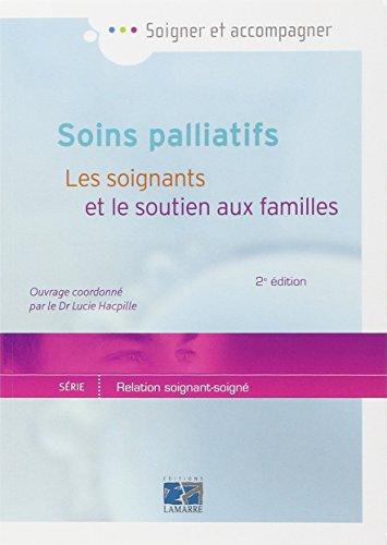 Soins palliatifs: Les soignants et le soutien aux familles 2eme édition