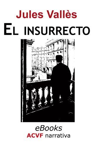 El insurrecto (trilogía de Jacques Vingtras 3) por Jules Vallès