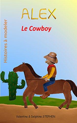 Télécharger en ligne Alex le Cowboy (Histoires à modeler t. 13) pdf, epub ebook