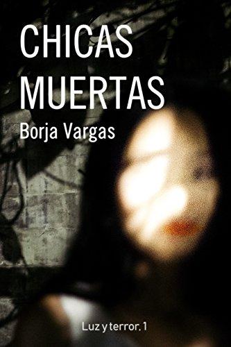 Chicas muertas (Luz y terror nº 1) por Borja Vargas
