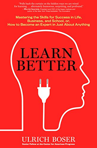 Learn Better: Mastering the Skills for Success in Life, Business, and School, Or, How to Become an Expert in Just about Anything por Ulrich Boser
