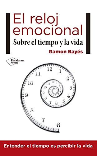 El reloj emocional: Sobre el tiempo y la vida de [Bayés, Ramon]