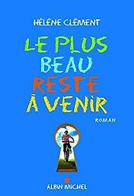 Le Plus Beau Reste à Venir Hélène Clément Babelio