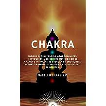 Chakra :Ultieme Beginnersgids voor beginners: Eenvoudige & Effectieve methode om je chakra's in balans te brengen en emotionele, fysieke en mentale onevenwichtigheden snel te genezen.: (aura, zen)
