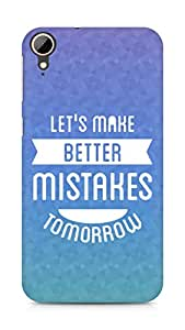 Amez Lets make better Mistakes Tomorrow Back Cover For HTC Desire 828