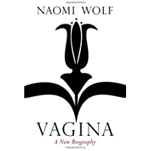 Vagina: A New Biography by Naomi Wolf (2012-09-06)