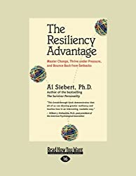 The Resiliency Advantage: Master Change, Thrive Under Pressure, and Bounce Back from Setbacks by Al Siebert (2012-12-28)