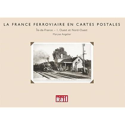 La France ferroviaire en cartes postales : Île-de-France, volume 1 - Ouest et Nord-Ouest